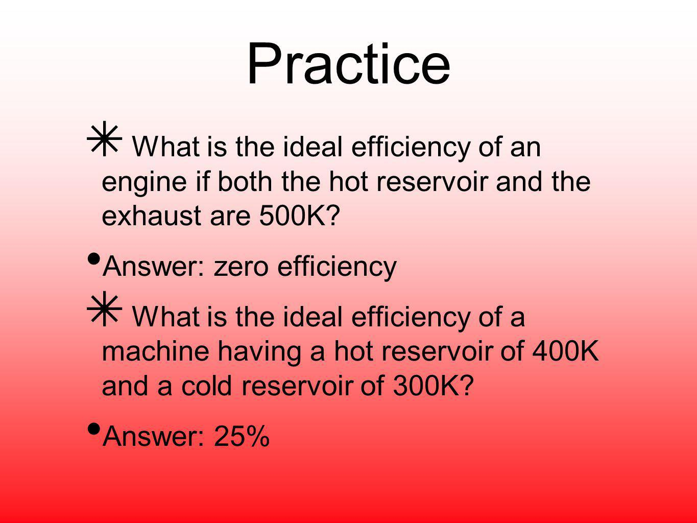 Practice What is the ideal efficiency of an engine if both the hot reservoir and the exhaust are 500K