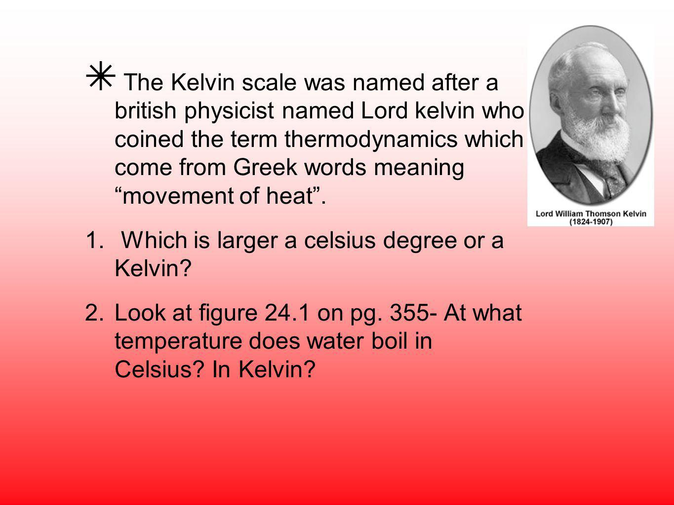 The Kelvin scale was named after a british physicist named Lord kelvin who coined the term thermodynamics which come from Greek words meaning movement of heat .