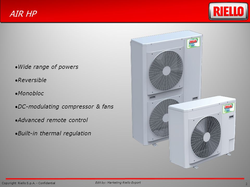 Wide range of powers Reversible. Monobloc. DC-modulating compressor & fans. Advanced remote control.