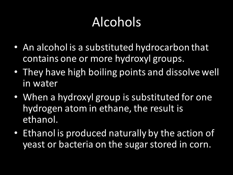 Alcohols An alcohol is a substituted hydrocarbon that contains one or more hydroxyl groups. They have high boiling points and dissolve well in water.