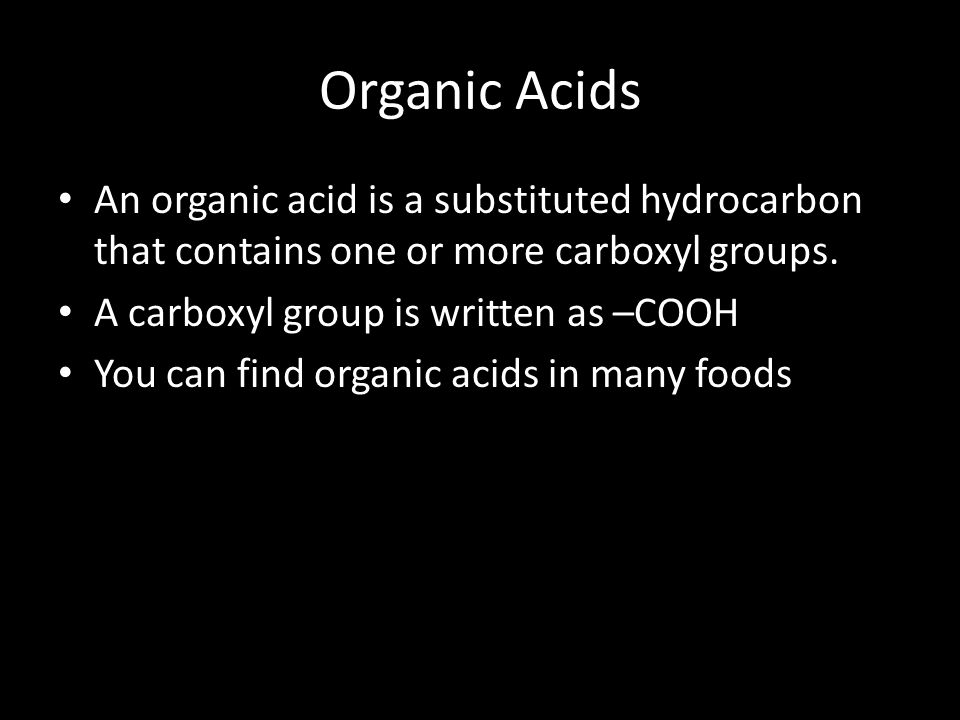 Organic Acids An organic acid is a substituted hydrocarbon that contains one or more carboxyl groups.