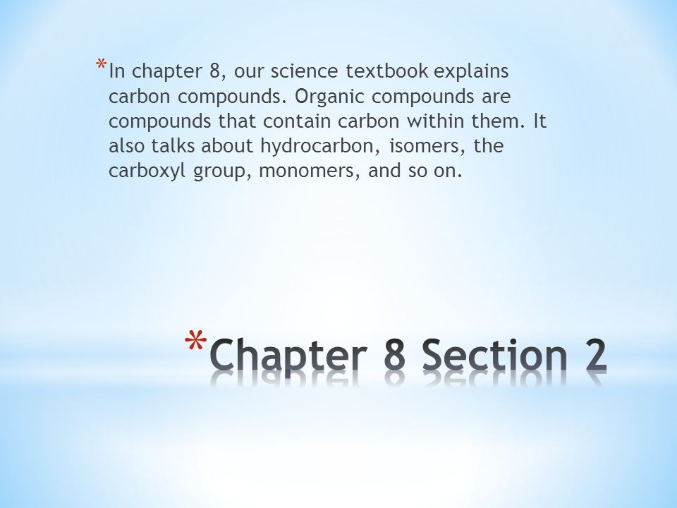 In chapter 8, our science textbook explains carbon compounds