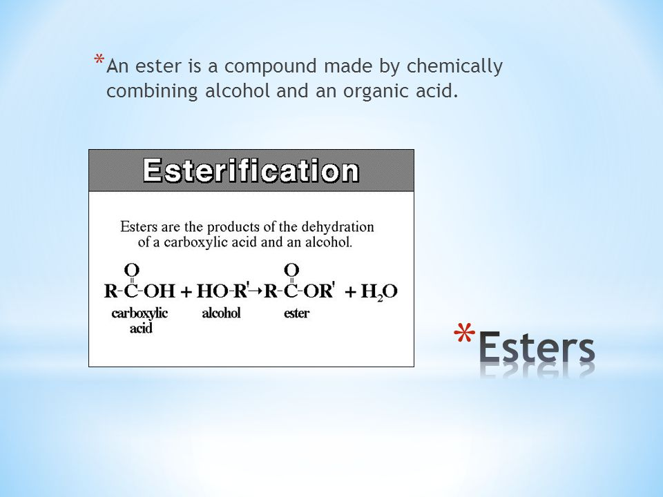 An ester is a compound made by chemically combining alcohol and an organic acid.
