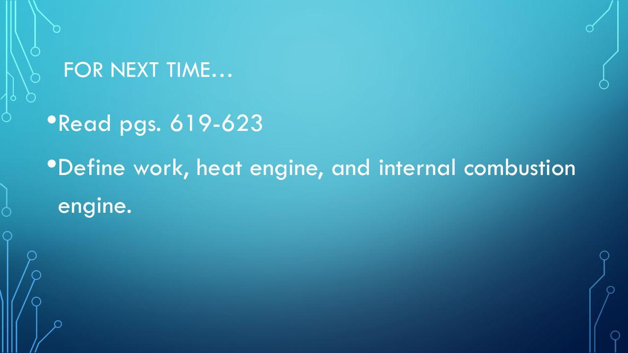 Define work, heat engine, and internal combustion engine.