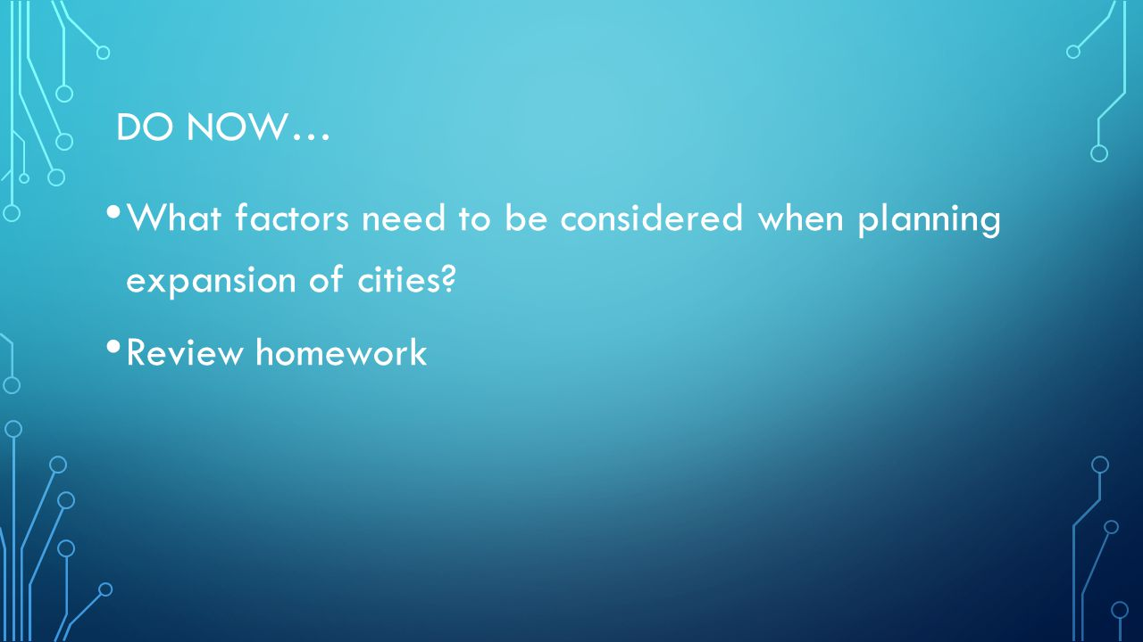 Do now… What factors need to be considered when planning expansion of cities Review homework