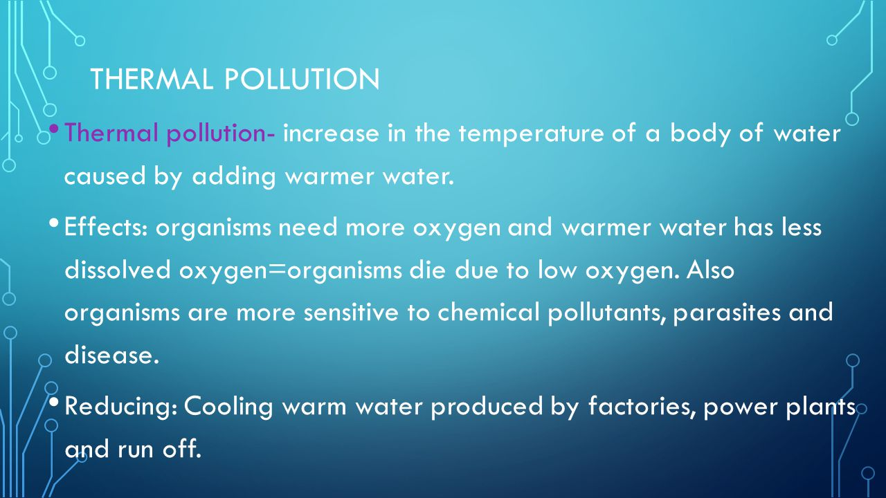 Thermal Pollution Thermal pollution- increase in the temperature of a body of water caused by adding warmer water.