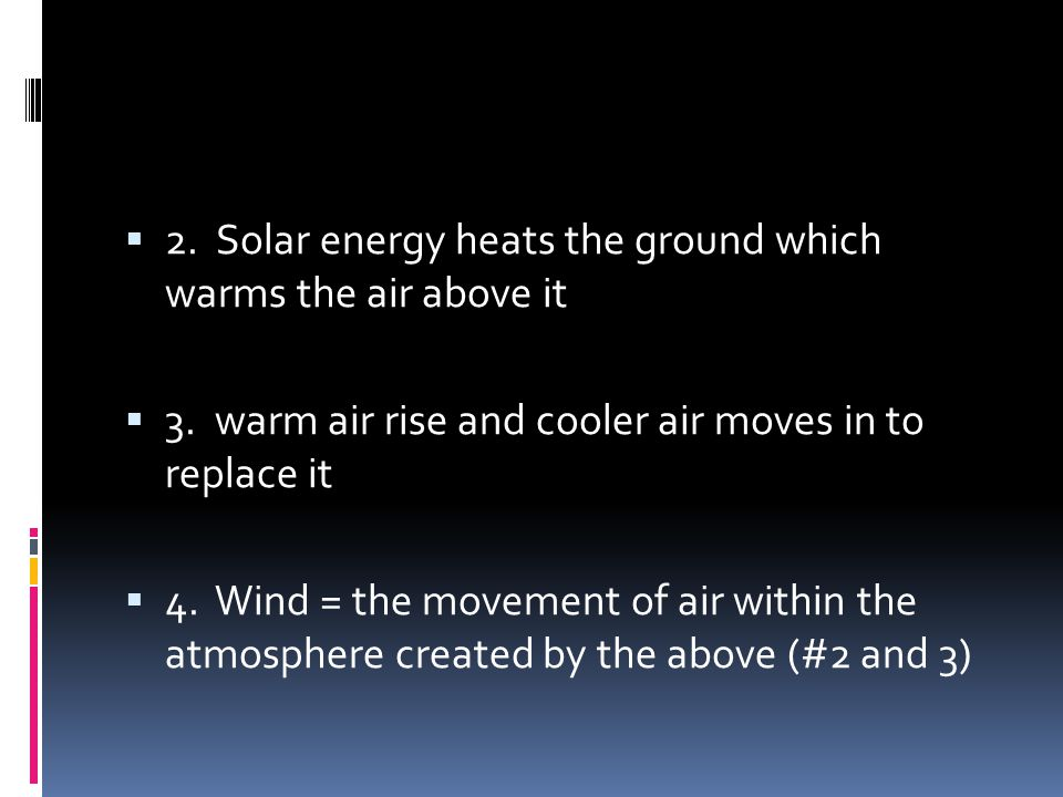 2. Solar energy heats the ground which warms the air above it