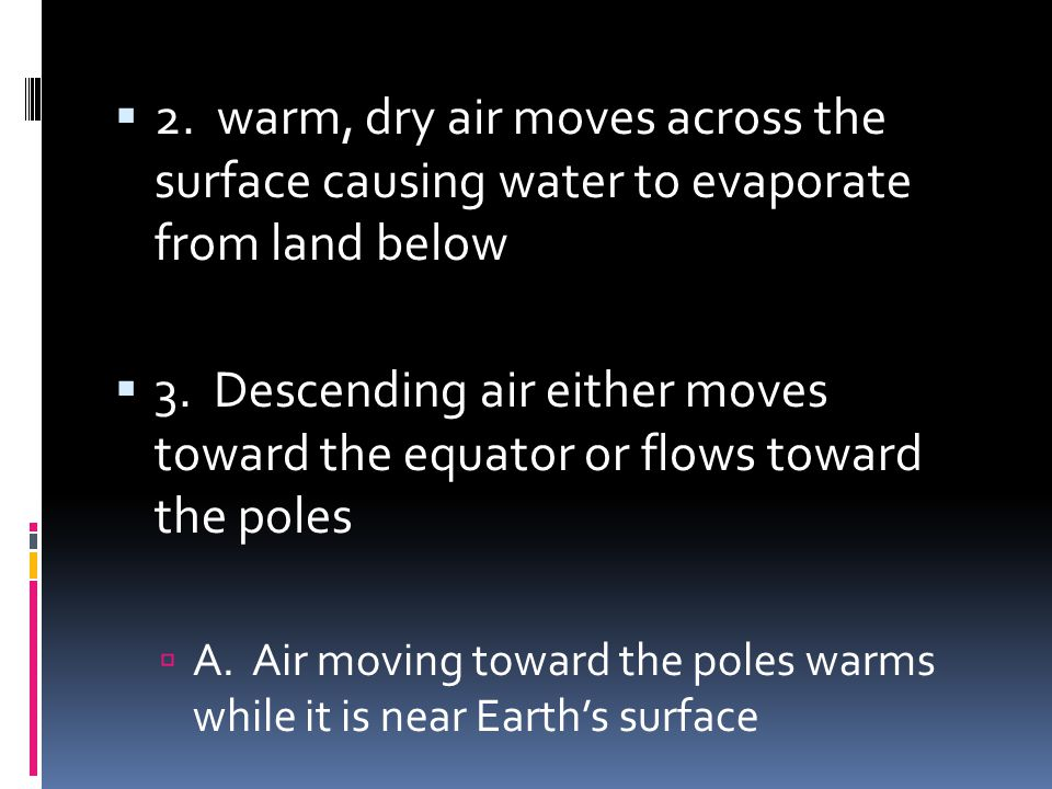 2. warm, dry air moves across the surface causing water to evaporate from land below