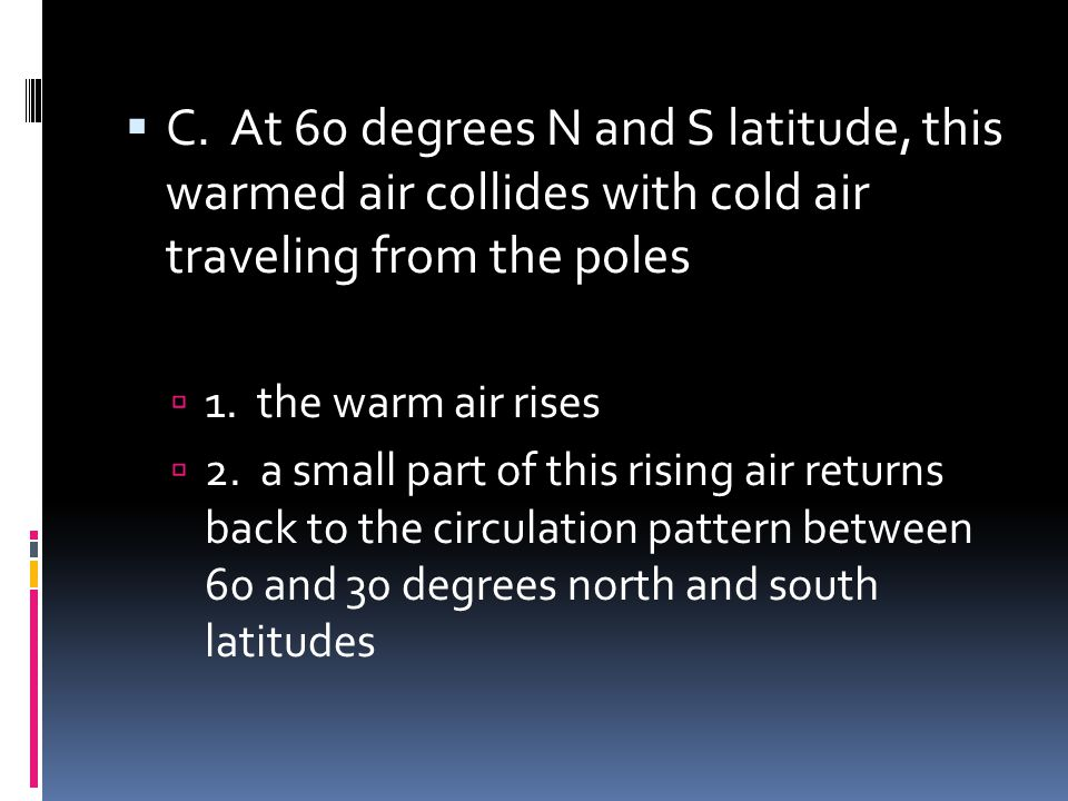 C. At 60 degrees N and S latitude, this warmed air collides with cold air traveling from the poles