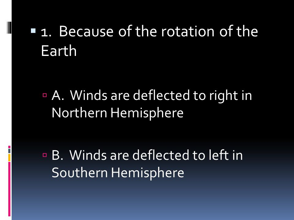 1. Because of the rotation of the Earth