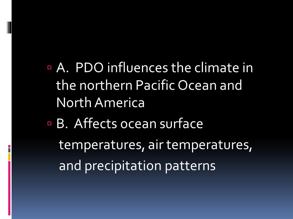 A. PDO influences the climate in the northern Pacific Ocean and North America