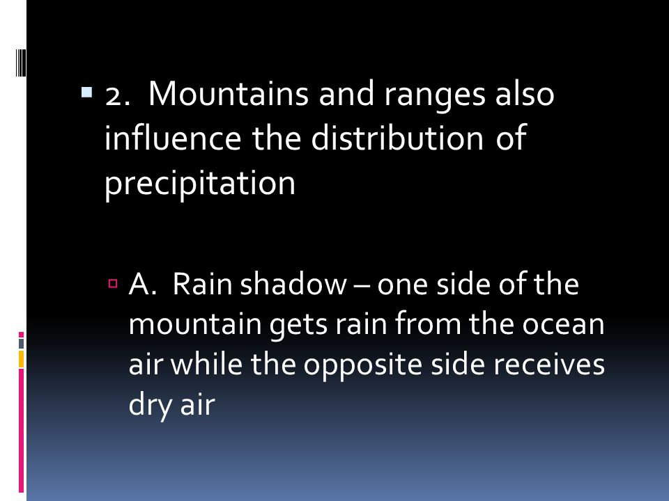 2. Mountains and ranges also influence the distribution of precipitation