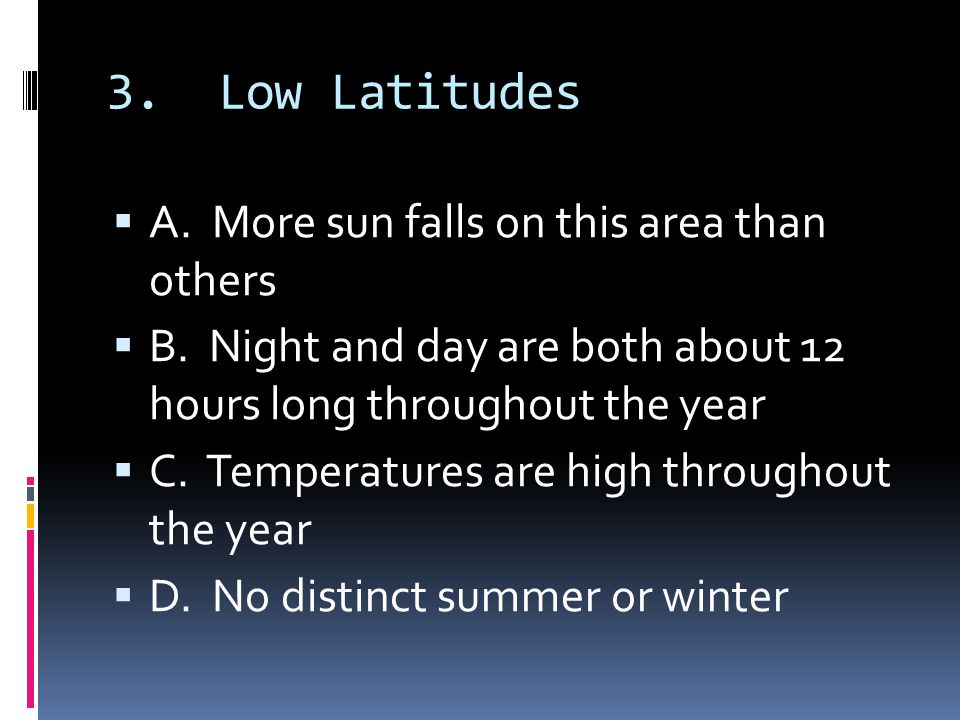 3. Low Latitudes A. More sun falls on this area than others