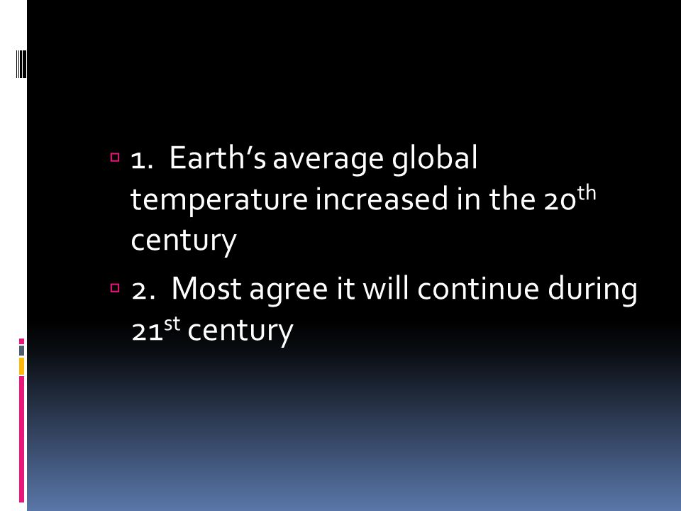 1. Earth's average global temperature increased in the 20th century
