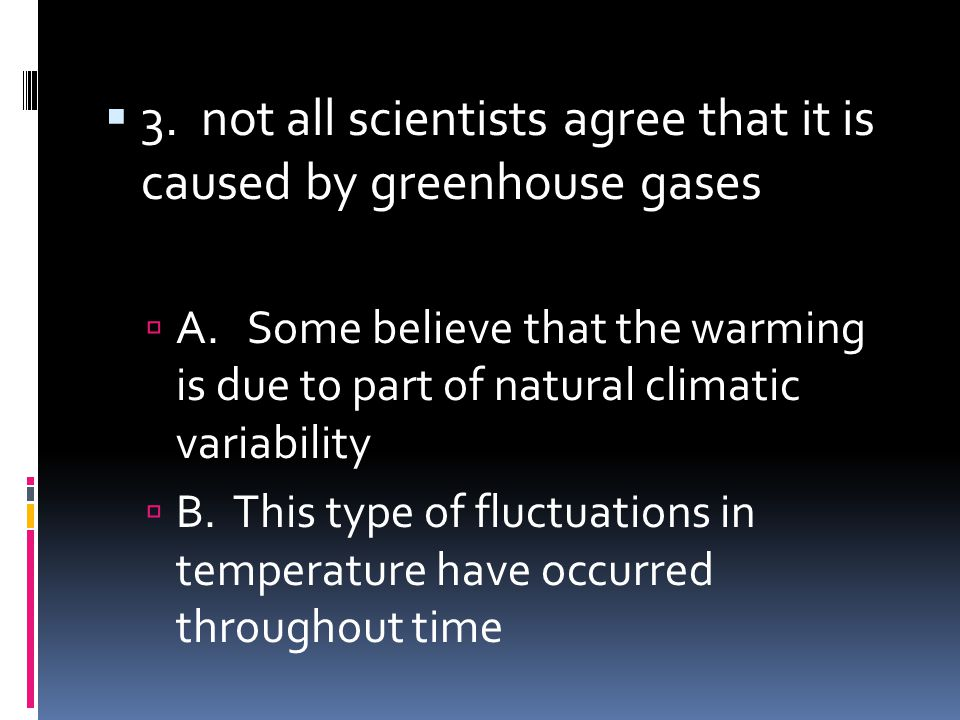 3. not all scientists agree that it is caused by greenhouse gases