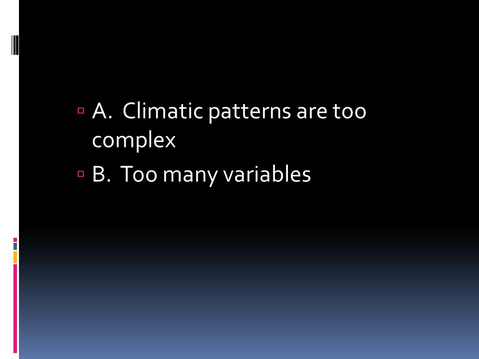 A. Climatic patterns are too complex