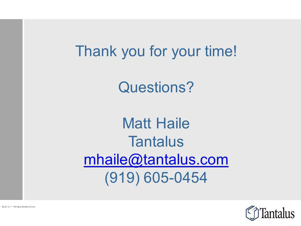 Thank you for your time! Questions Matt Haile Tantalus mhaile@tantalus.com (919) 605-0454