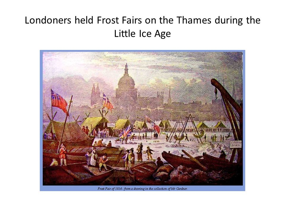 Londoners held Frost Fairs on the Thames during the Little Ice Age