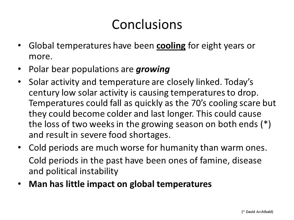 Conclusions Global temperatures have been cooling for eight years or more. Polar bear populations are growing.