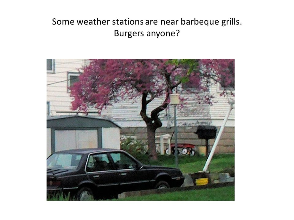 Some weather stations are near barbeque grills. Burgers anyone