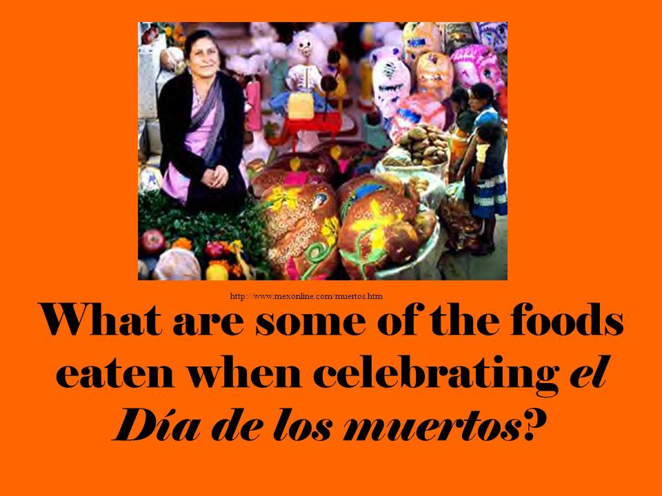 http://www.mexonline.com/muertos.htm What are some of the foods eaten when celebrating el Día de los muertos