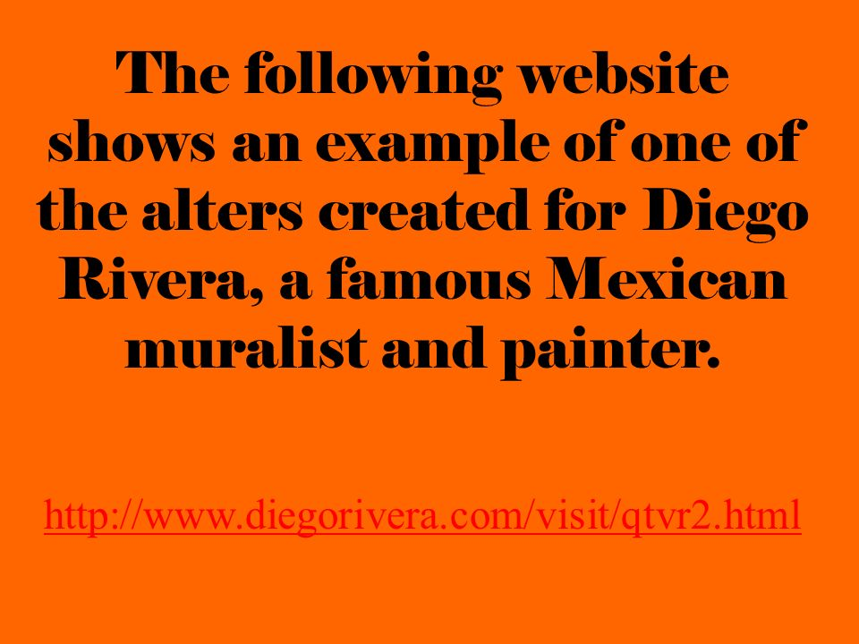 The following website shows an example of one of the alters created for Diego Rivera, a famous Mexican muralist and painter.