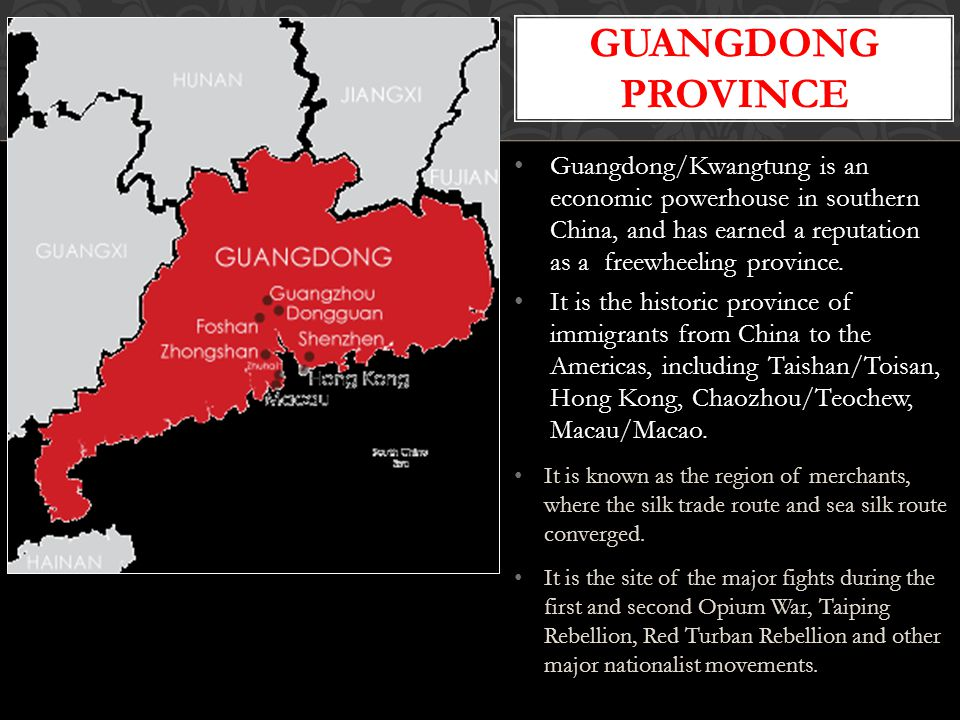 GUANGDONG PROVINCE Guangdong/Kwangtung is an economic powerhouse in southern China, and has earned a reputation as a freewheeling province.