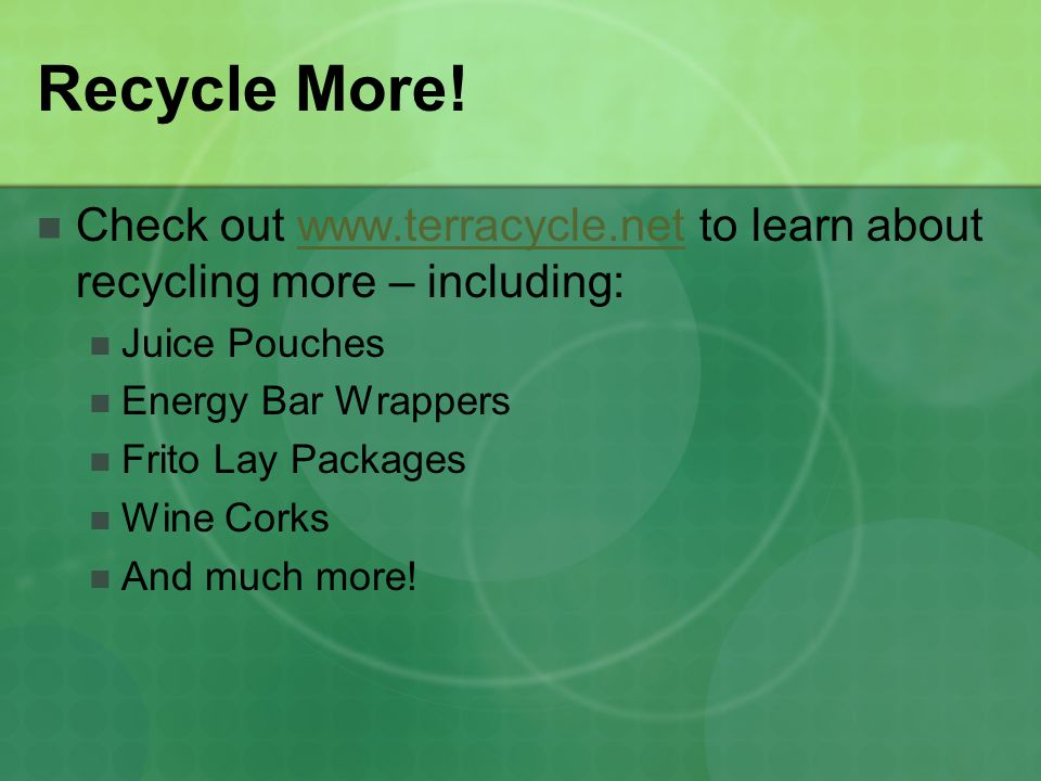 Recycle More! Check out www.terracycle.net to learn about recycling more – including: Juice Pouches.