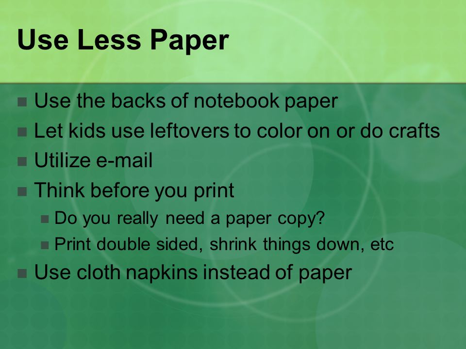 Use Less Paper Use the backs of notebook paper