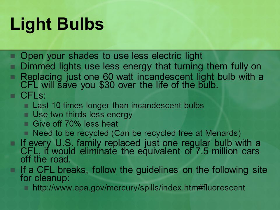 Light Bulbs Open your shades to use less electric light