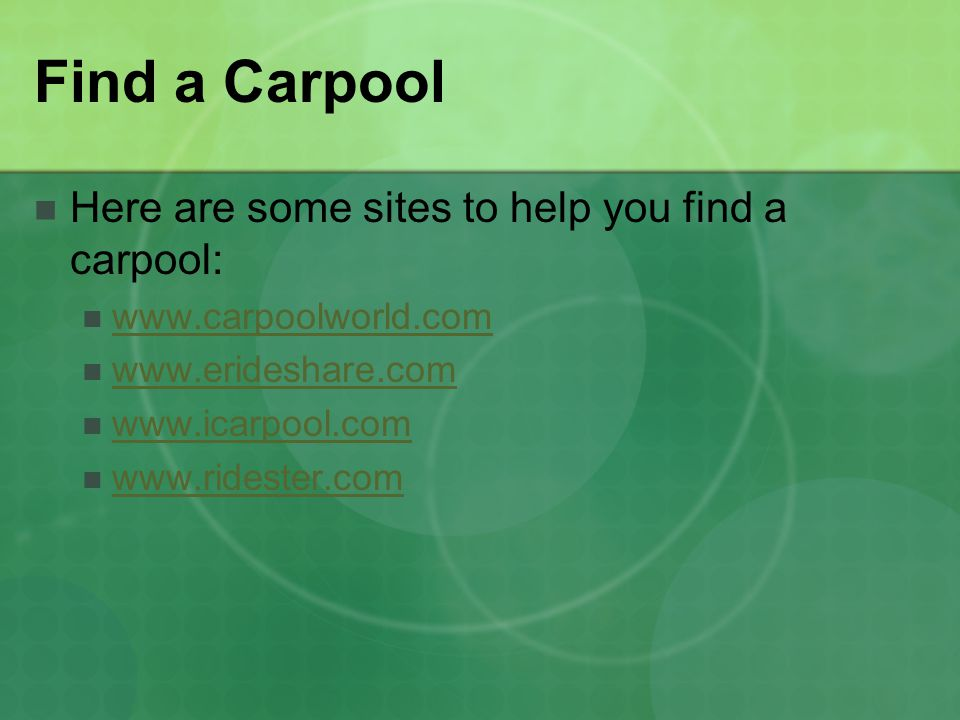 Find a Carpool Here are some sites to help you find a carpool: