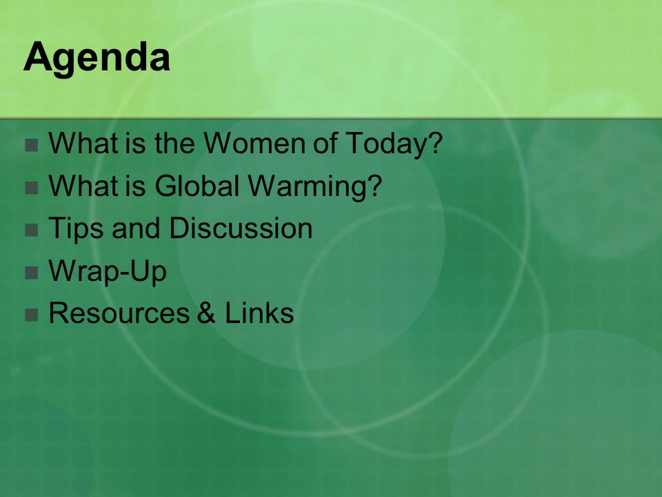 Agenda What is the Women of Today What is Global Warming