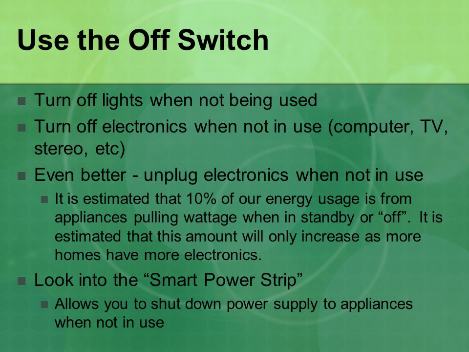 Use the Off Switch Turn off lights when not being used