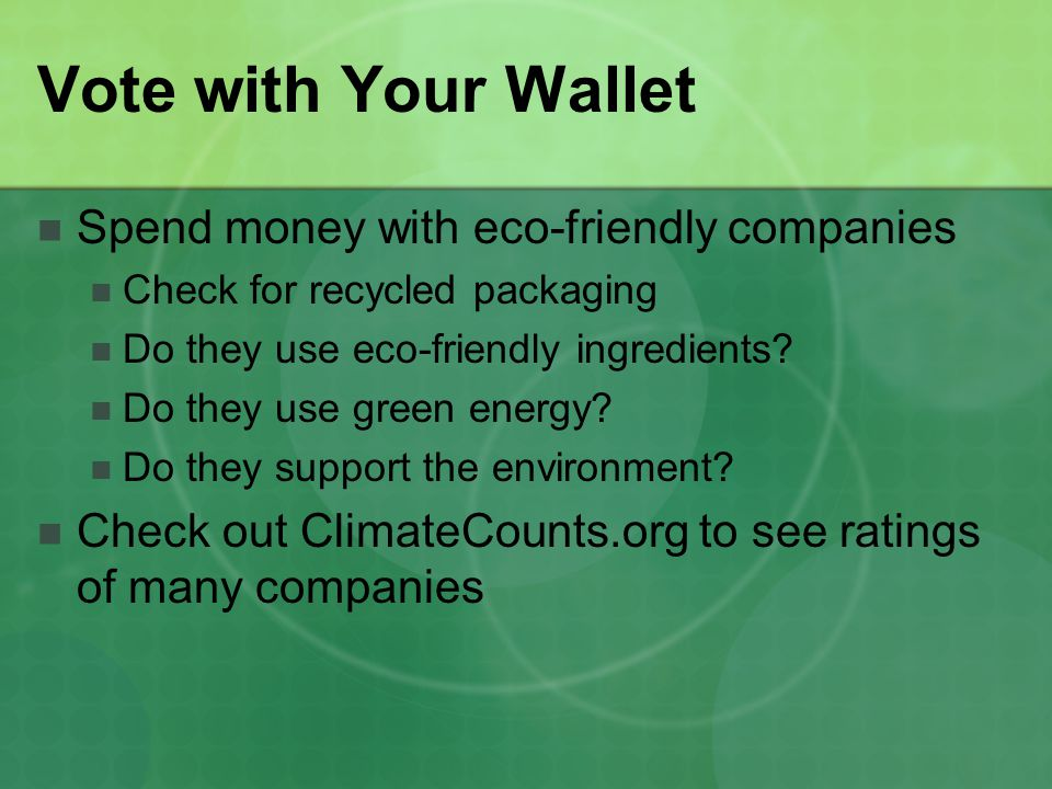 Vote with Your Wallet Spend money with eco-friendly companies