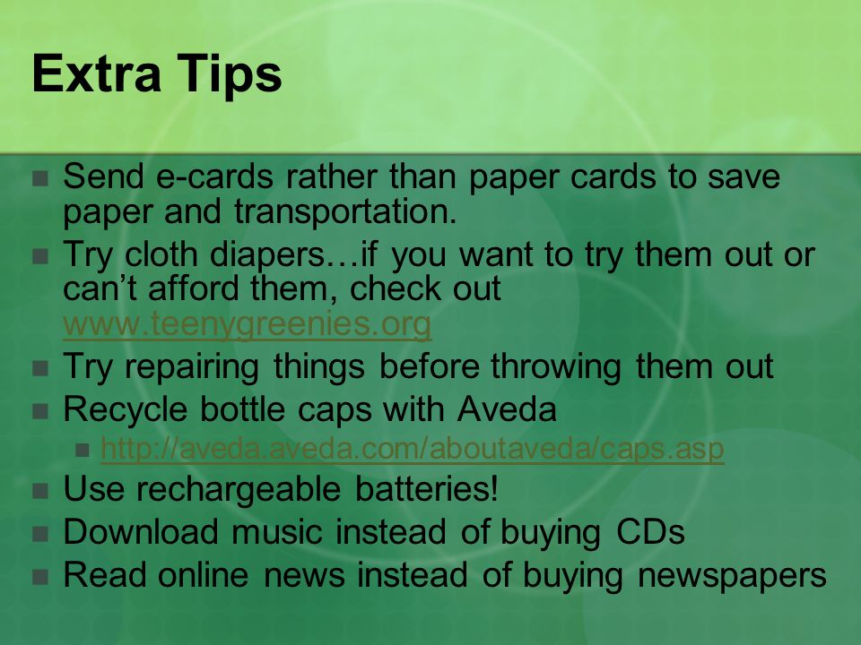 Extra Tips Send e-cards rather than paper cards to save paper and transportation.