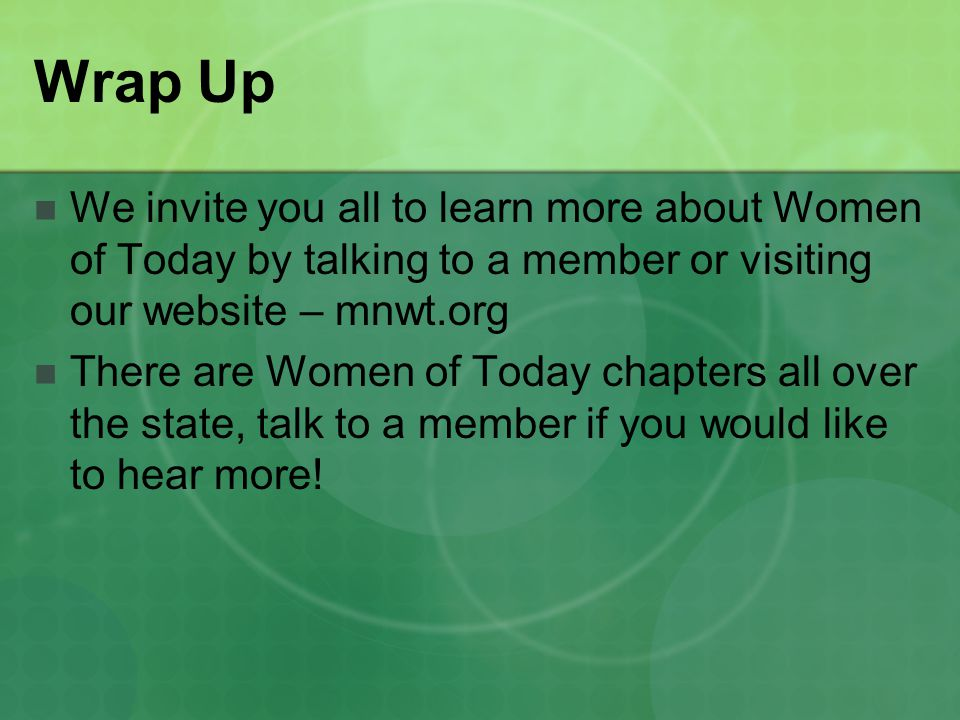 Wrap Up We invite you all to learn more about Women of Today by talking to a member or visiting our website – mnwt.org.
