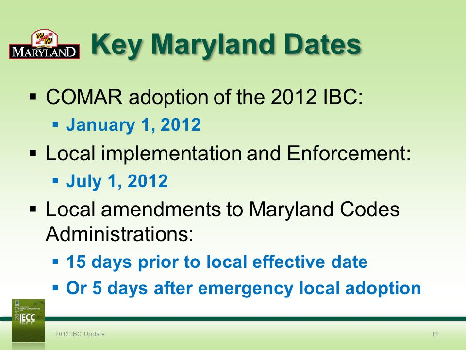 Key Maryland Dates COMAR adoption of the 2012 IBC: