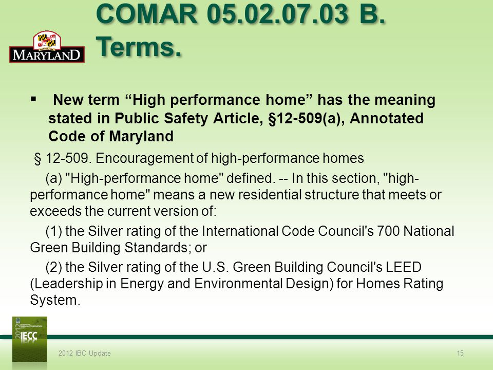 COMAR 05.02.07.03 B. Terms. New term High performance home has the meaning stated in Public Safety Article, §12-509(a), Annotated Code of Maryland.