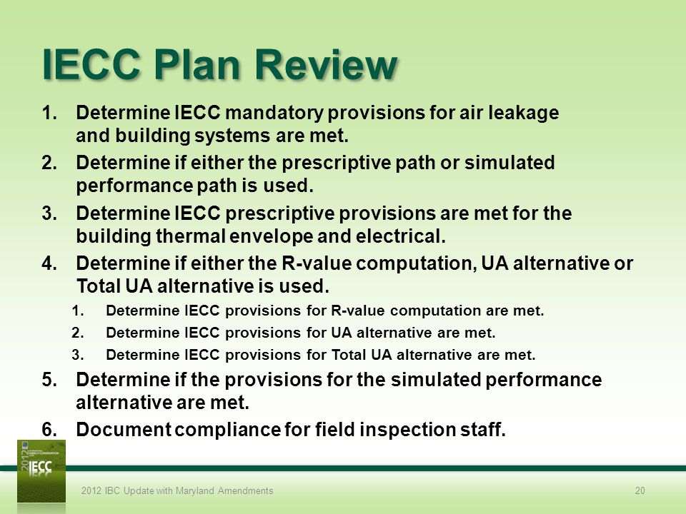 IECC Plan Review Determine IECC mandatory provisions for air leakage and building systems are met.