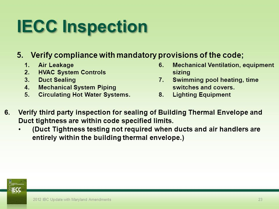 IECC Inspection Verify compliance with mandatory provisions of the code; Air Leakage. Mechanical Ventilation, equipment sizing.