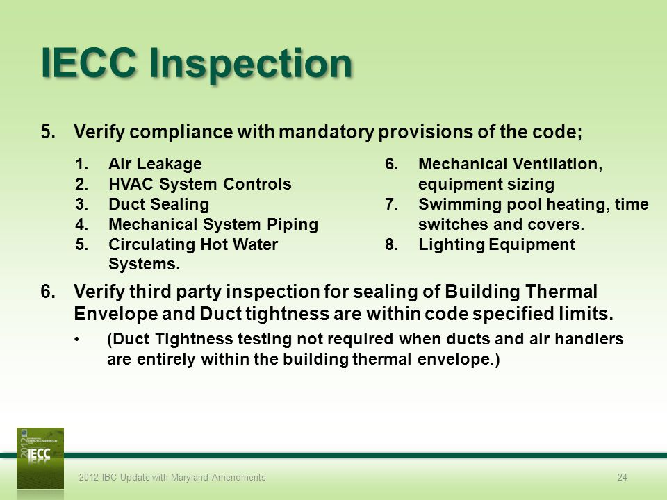 IECC Inspection Verify compliance with mandatory provisions of the code;