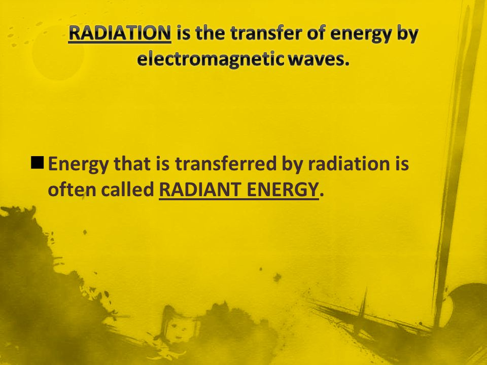 RADIATION is the transfer of energy by electromagnetic waves.