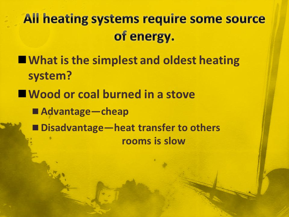 All heating systems require some source of energy.