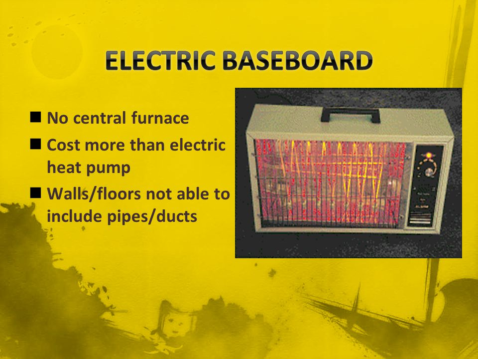 ELECTRIC BASEBOARD No central furnace