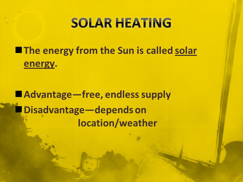 SOLAR HEATING The energy from the Sun is called solar energy.