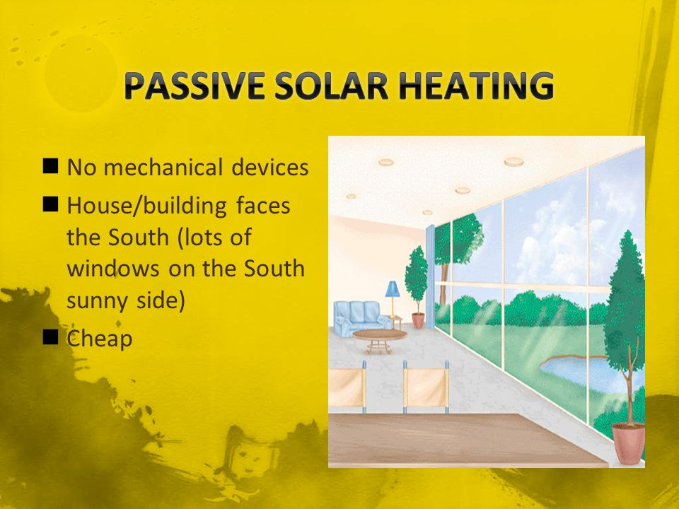 PASSIVE SOLAR HEATING No mechanical devices
