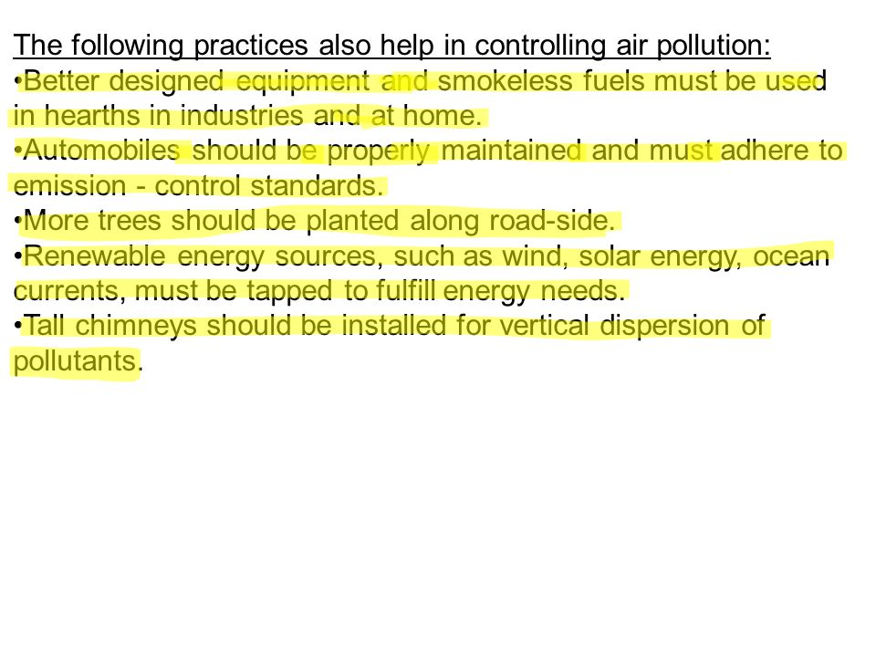 The following practices also help in controlling air pollution: