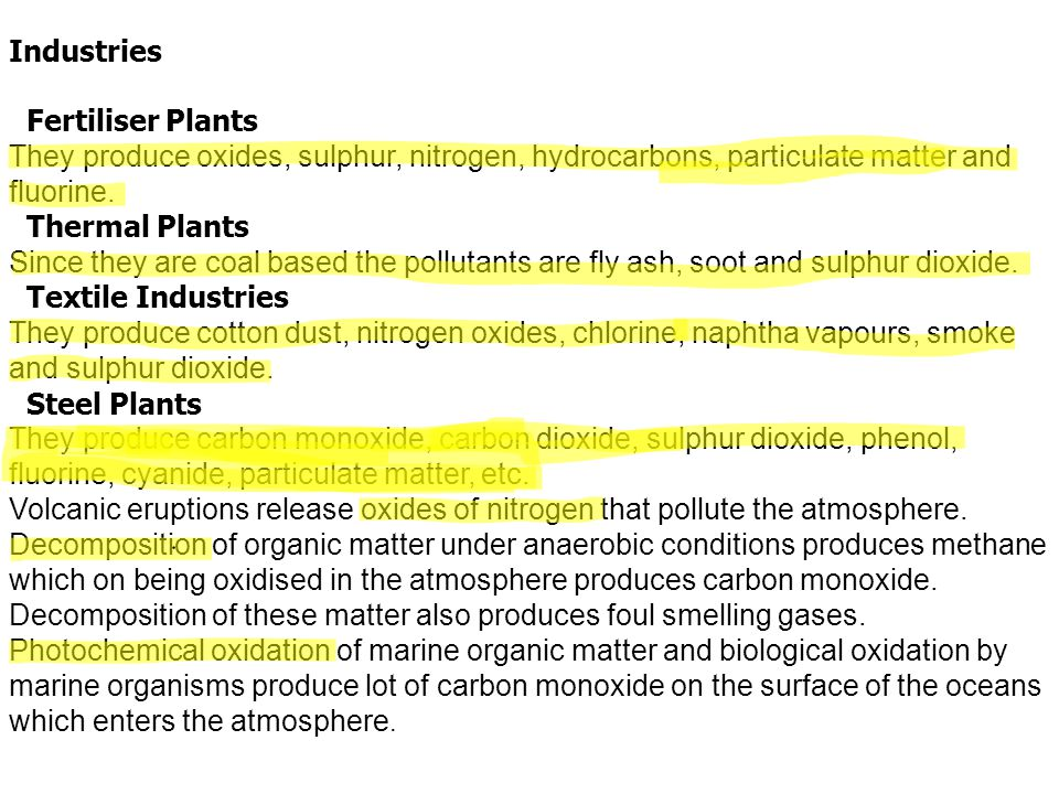 Industries Fertiliser Plants. They produce oxides, sulphur, nitrogen, hydrocarbons, particulate matter and fluorine.