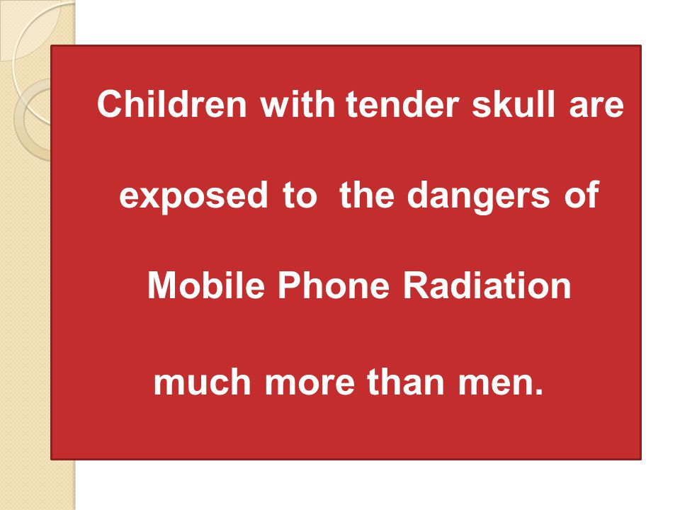 Children with tender skull are exposed to the dangers of Mobile Phone Radiation