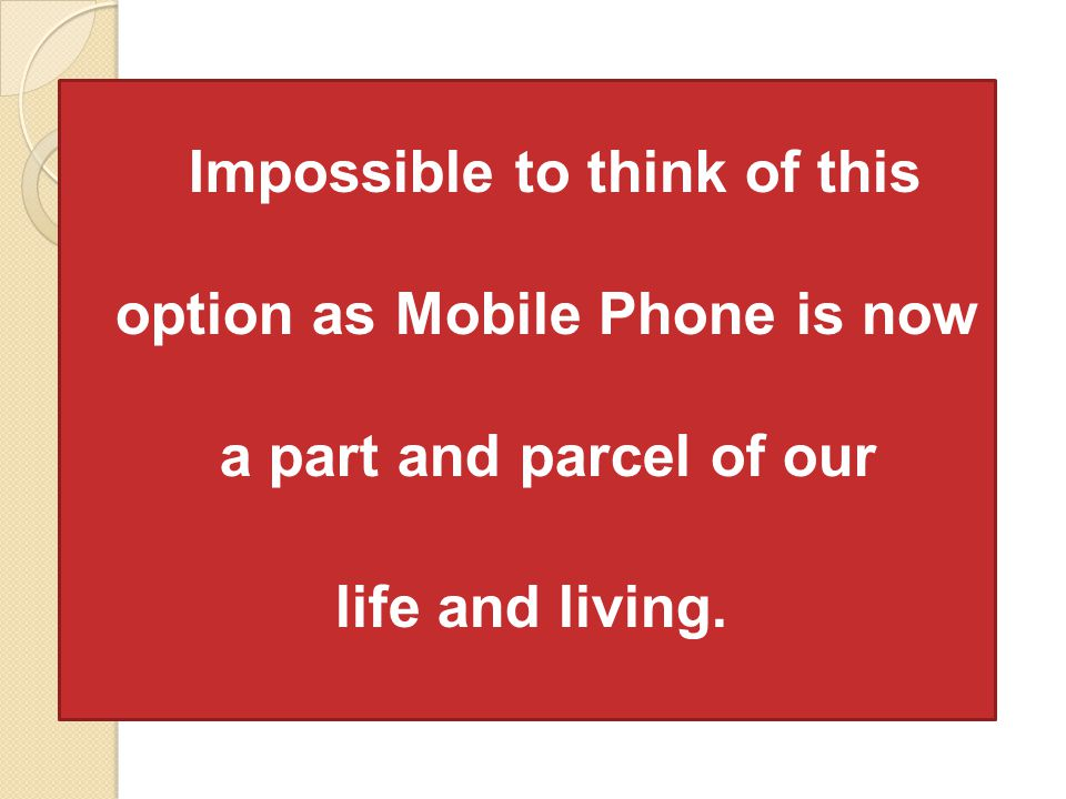 Impossible to think of this option as Mobile Phone is now a part and parcel of our